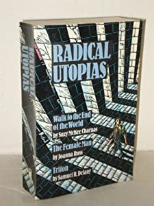 Radical Utopias: Walk to the End of the World, The Female Man, Triton (Walk to the End of the World The Female... by Suzy McKee Charnas, Joanna Russ and Samuel R. Delany