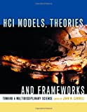 HCI Models, Theories, and Frameworks: Toward a Multidisciplinary Science (Interactive Technologies)