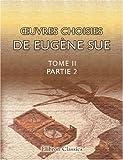 echange, troc Eugène Sue - ?uvres choisies de Eugène Sue: Tome 2. Partie 2. Latréaumont. - Jean Cavalier. - Le colonel de Surville. - Godolphin-Arabian