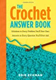 The Crochet Answer Book: Solutions to Every Problem You