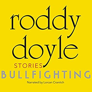 Bullfighting: Stories | [Roddy Doyle]