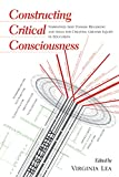 Constructing Critical Consciousness: Narratives That Unmask Hegemony and Ideas for Creating Greater Equity in Education (Counterpoints: Studies in the Postmodern Theory of Education)