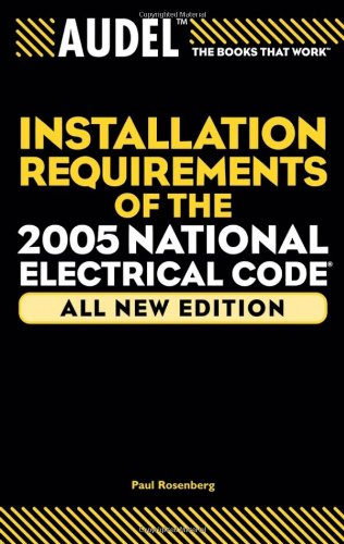 Audel Installation Requirements of the 2005 National Electrical Code (Audel Installation Requirements of the National Electrical Code)