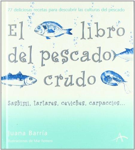 El libro del pescado crudo: Sashimis, tartares, ceviches, carpaccios? (Cocina)