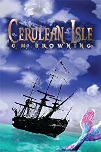 (FREE on 6/9) Cerulean Isle by G.M. Browning - http://eBooksHabit.com