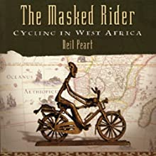 The Masked Rider: Cycling in West Africa Audiobook by Neil Peart Narrated by Brian Sutherland
