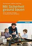 img - for Mit Sicherheit gesund bauen: Fakten, Argumente und Strategien f r das gesunde Bauen und Wohnen (German Edition) book / textbook / text book
