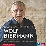 Warte nicht auf bessre Zeiten | Wolf Biermann