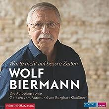 Warte nicht auf bessre Zeiten Hörbuch von Wolf Biermann Gesprochen von: Wolf Biermann, Burghart Klaußner