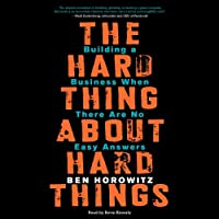 The Hard Thing About Hard Things: Building a Business When There Are No Easy Answers (       UNABRIDGED) by Ben Horowitz Narrated by Kevin Kenerly