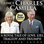 Prince Charles and Camilla: A Royal Tale of Love, Lies, Tragedy and Triumph (Royal Couples)