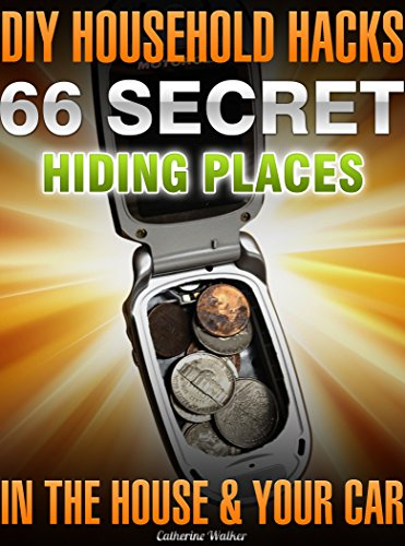 Free Kindle Book : DIY Household Hacks. 66 Secret Hiding Places In The House & Your Car: (secret hiding safes, money safety box, how to hide things, secret hiding, secret ...  hide things,  hide money travel Book 1)
