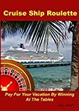 img - for Cruise Ship Roulette: Pay For Your Vacation By Winning At The Tables book / textbook / text book
