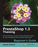 PrestaShop 1.3 Theming Beginner's Guide by Hayati Hashim (2010-07-26)