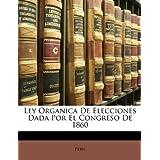 Ley Organica De Elecciones Dada Por El Congreso De 1860