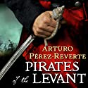 Pirates of the Levant: Captain Alatriste, Book 6 Audiobook by Arturo Perez-Reverte Narrated by Michael Kramer