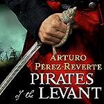 Pirates of the Levant: Captain Alatriste, Book 6 | Arturo Perez-Reverte