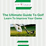 Golf AudioLearn: The Ultimate Guide to Golf - Learn to Improve Your Game | Chip Morrison