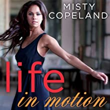 Life in Motion: An Unlikely Ballerina (       UNABRIDGED) by Misty Copeland Narrated by Lisa Reneé Pitts