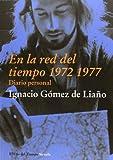 Ignacio G¢mez de Lia¤o En la red del tiempo (1972-1977) / In the Net of Time (1972-1977): Diario Personal / Personal Diary