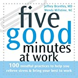 img - for Five Good Minutes at Work: 100 Mindful Practices to Help You Relieve Stress and Bring Your Best to Work (The Five Good Minutes Series) by Brantley MD, Jeffrey, Millstine NC, Wendy (2007) Paperback book / textbook / text book
