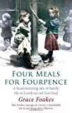 Grace Foakes Four Meals For Fourpence: A Heartwarming Tale of Family Life in London's old East End by Foakes, Grace (2011)