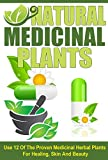img - for Natural Medicinal Plants - Use 12 of the Proven Medicinal Herbal Plants for Healing, Skin and Beauty (Natural Herbal Remedies, Proven Medicinal Plants, ... Plants, Medicinal Healing, Natural Cure) book / textbook / text book