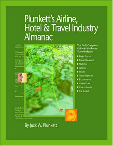 Plunkett's Airline, Hotel & Travel Industry Almanac 2009: Airline, Hotel & Travel Industry Market Research, Statistics, Trends & Leading Companies (Plunkett's Airline, Hotel & Travel Industry Almanac)
