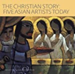 The Christian Story: Five Asian Artis...