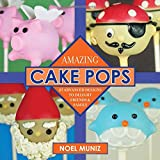 Amazing Cake Pops: 85 Advanced Designs to Delight Friends and Family