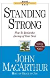 Standing Strong: How to Resist the Enemy of Your Soul (John Macarthur Study) (078144361X) by John MacArthur