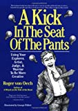 A Kick in the Seat of the Pants: Using Your Explorer, Artist, Judge and Warrior to Be More Creative (0060960248) by Von Oech, Roger
