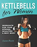 Kettlebells for Women: Workouts for Your Strong, Sculpted and Sexy Body