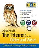 Adrian Arnold The Internet for the Older and Wiser: Get Up and Running Safely on the Web (The Third Age Trust (U3A)/Older & Wiser)