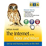 The Internet for the Older and Wiser: Get Up and Running Safely on the Web (The Third Age Trust (U3A)/Older & Wiser)by Adrian Arnold