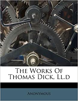 The works of thomas dick ll d anonymous 9781175154798 books for J cole at td garden td garden august 4