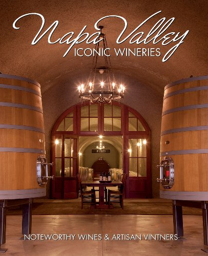 Napa Valley Iconic Wineries: Noteworthy Wines & Artisan Vintners