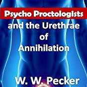 Psycho Proctologists and the Urethrae of Annihilation: Psycho Proctologists, Book 3 | W.W. Pecker