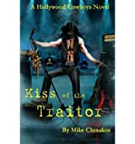 img - for [ KISS OF THE TRAITOR: A HOLLYWOOD COWBOYS NOVEL ] By Chinakos, Mike ( Author) 2012 [ Paperback ] book / textbook / text book
