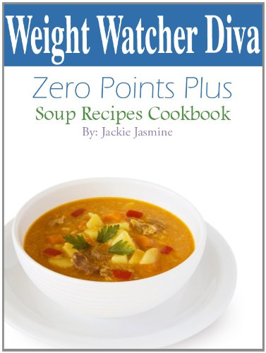 Weight Watcher Diva Zero Points Plus Soup Recipes Cookbook