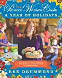 img - for By Ree Drummond The Pioneer Woman Cooks: A Year of Holidays: 140 Step-by-Step Recipes for Simple, Scrumptious Celebr (First Edition, First Printing) book / textbook / text book