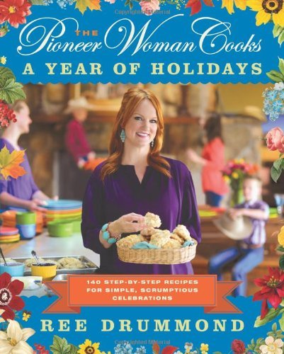 By Ree Drummond - The Pioneer Woman Cooks: A Year Of Holidays: 140 Step-By-Step Recipes For Simple, Scrumptious Celebrations (9/29/13)