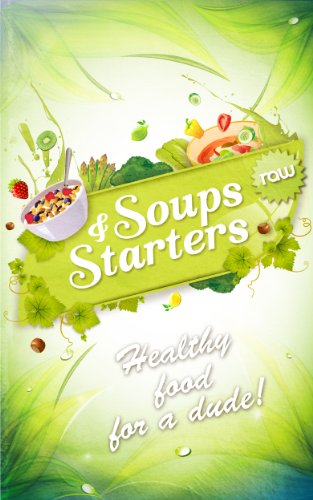 Raw Soups & Starters - Healthy Food For A Dude!