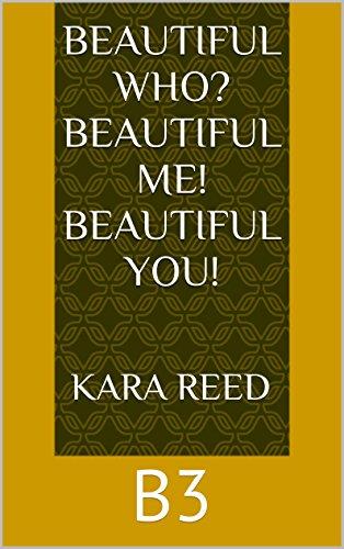 Kara Reed - Beautiful Who? Beautiful me! Beautiful you!: B3