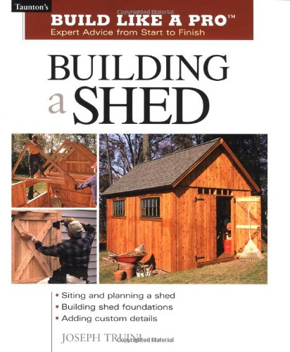 Building a Shed - Build Like a Pro Series - Taunton Press - RC-T070684 - ISBN: 1561586196 - ISBN-13: 9781561586196