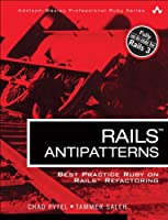 Rails AntiPatterns: Best Practice Ruby on Rails Refactoring Front Cover