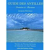 Guide des Antilles : Croisière et tourisme - Toutes les Petites Antilles de Grenade aux Iles Vierges