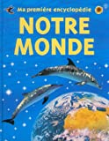 Ma premiere encyclopedie Notre Monde (0746039611) by Felicity Brooks