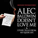 Alec Baldwin Doesn't Love Me & Other Trials From my Queer Life | Michael Thomas Ford