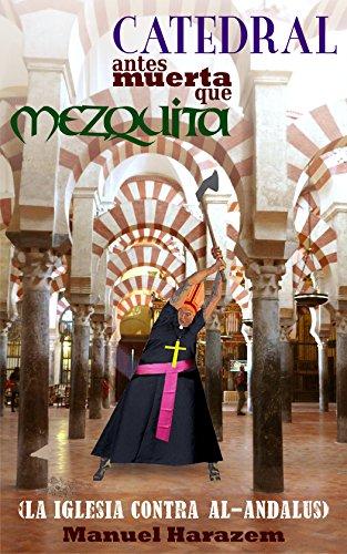 CATEDRAL antes muerta que MEZQUITA: La Iglesia contra Al-Andalus